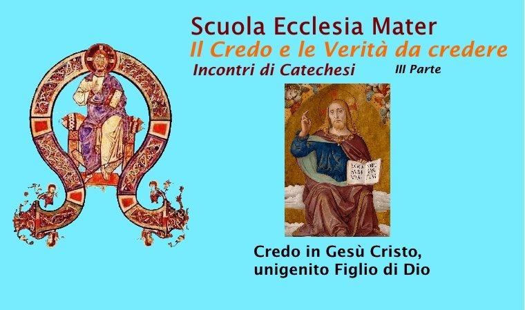 CATECHESI SEM - CREDO IN GESÙ CRISTO, IL FIGLIO UNIGENITO DI DIO - Il Credo e le Verità di Fede nella Chiesa Cattolica III Parte