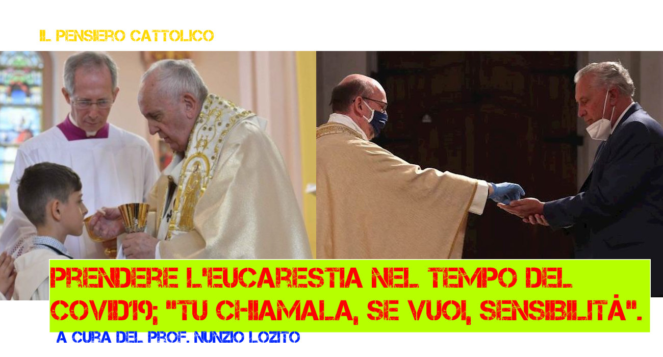 """Prendere l'Eucarestia nel tempo del Covid19; tu chiamala, se vuoi, sensibilità"""". A cura del Prof. Nunzio Lozito"""